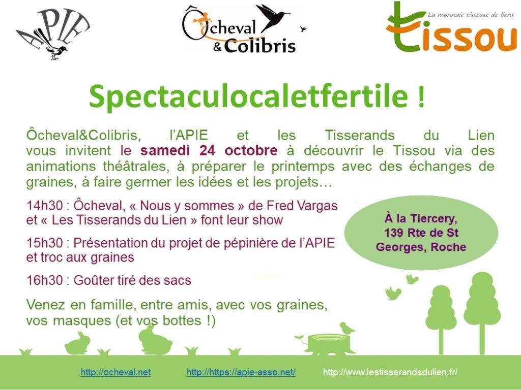 Ôcheval&Colibris, l'APIE et les Tisserands du Lien vous invitent le samedi 24 octobre à la Tiercery à Roche, pour découvrir le Tissou via des animations théâtrales,  préparer le printemps avec des échanges de graines,  faire germer les idées et les projets…  14h30 : Ôcheval, « Nous y sommes » de Fred Vargas et « Les Tisserands du Lien » font leur show  15h30 : Présentation du projet de pépinière de l'APIE et troc aux graines  16h30 : Goûter tiré des sacs  Venez en famille, entre amis, avec vos graines, vos masques (et vos bottes !)
